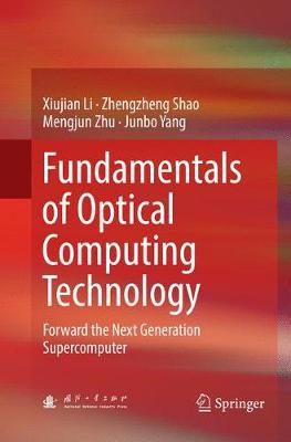 Fundamentals of Optical Computing Technology: Forward the Next Generation Supercomputer (Paperback)