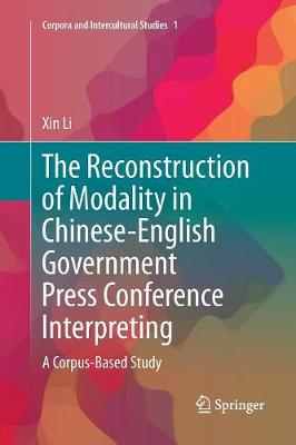 The Reconstruction of Modality in Chinese-English Government Press Conference Interpreting: A Corpus-Based Study - Corpora and Intercultural Studies 1 (Paperback)