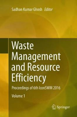 Waste Management and Resource Efficiency: Proceedings of 6th IconSWM 2016 (Paperback)