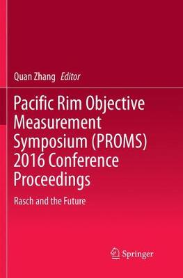 Pacific Rim Objective Measurement Symposium (PROMS) 2016 Conference Proceedings: Rasch and the Future (Paperback)