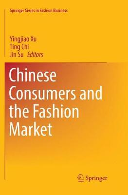 Chinese Consumers and the Fashion Market - Springer Series in Fashion Business (Paperback)