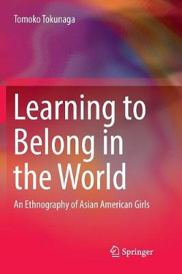 Learning to Belong in the World: An Ethnography of Asian American Girls (Paperback)