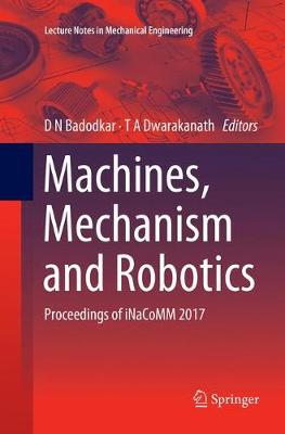 Machines, Mechanism and Robotics: Proceedings of iNaCoMM 2017 - Lecture Notes in Mechanical Engineering (Paperback)