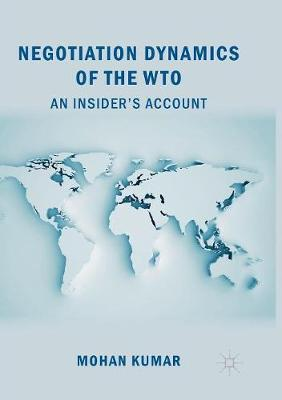 Negotiation Dynamics of the WTO: An Insider's Account (Paperback)