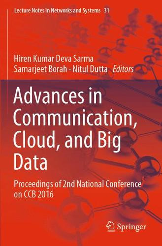 Advances in Communication, Cloud, and Big Data: Proceedings of 2nd National Conference on CCB 2016 - Lecture Notes in Networks and Systems 31 (Paperback)