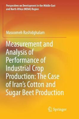 Measurement and Analysis of Performance of Industrial Crop Production: The Case of Iran's Cotton and Sugar Beet Production - Perspectives on Development in the Middle East and North Africa (MENA) Region (Paperback)
