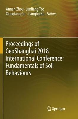 Proceedings of GeoShanghai 2018 International Conference: Fundamentals of Soil Behaviours (Paperback)