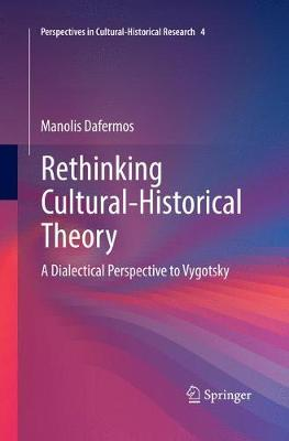 Rethinking Cultural-Historical Theory: A Dialectical Perspective to Vygotsky - Perspectives in Cultural-Historical Research 4 (Paperback)