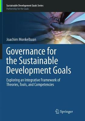 Governance for the Sustainable Development Goals: Exploring an Integrative Framework of Theories, Tools, and Competencies - Sustainable Development Goals Series (Paperback)