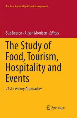 The Study of Food, Tourism, Hospitality and Events: 21st-Century Approaches - Tourism, Hospitality & Event Management (Paperback)