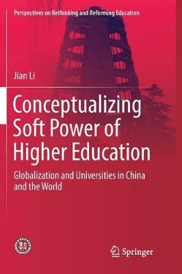 Conceptualizing Soft Power of Higher Education: Globalization and Universities in China and the World - Perspectives on Rethinking and Reforming Education (Paperback)