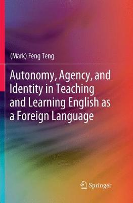 Autonomy, Agency, and Identity in Teaching and Learning English as a Foreign Language (Paperback)