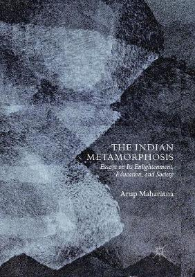 The Indian Metamorphosis: Essays on Its Enlightenment, Education, and Society (Paperback)