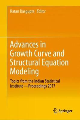 Advances in Growth Curve and Structural Equation Modeling: Topics from the Indian Statistical Institute-Proceedings 2017 (Paperback)