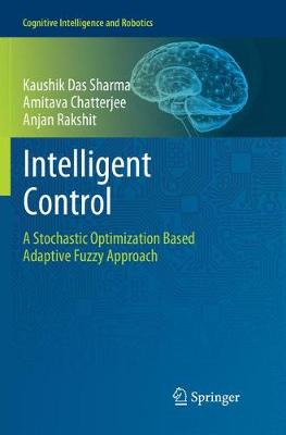 Intelligent Control: A Stochastic Optimization Based Adaptive Fuzzy Approach - Cognitive Intelligence and Robotics (Paperback)