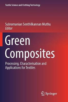 Green Composites: Processing, Characterisation and Applications for Textiles - Textile Science and Clothing Technology (Paperback)