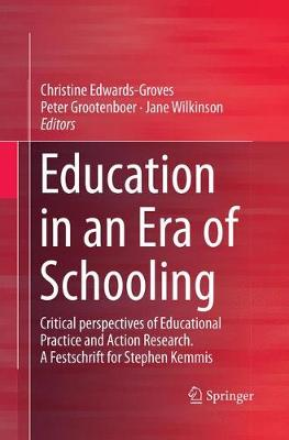 Education in an Era of Schooling: Critical perspectives of Educational Practice and Action Research.  A Festschrift for Stephen Kemmis (Paperback)