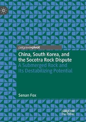 China, South Korea, and the Socotra Rock Dispute: A Submerged Rock and Its Destabilizing Potential (Paperback)