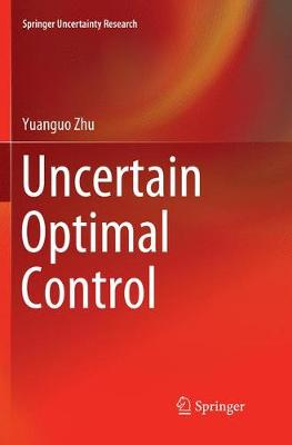 Uncertain Optimal Control - Springer Uncertainty Research (Paperback)
