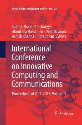 International Conference on Innovative Computing and Communications: Proceedings of ICICC 2018, Volume 1 - Lecture Notes in Networks and Systems 55 (Paperback)