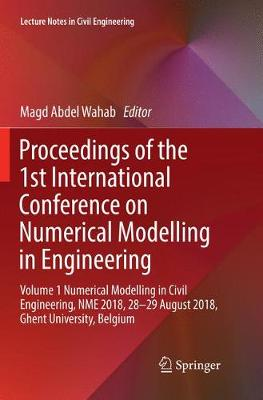 Proceedings of the 1st International Conference on Numerical Modelling in Engineering: Volume 1 Numerical Modelling in Civil Engineering, NME 2018, 28-29 August 2018, Ghent University, Belgium - Lecture Notes in Civil Engineering 20 (Paperback)