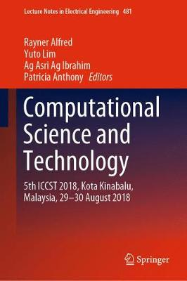 Computational Science and Technology: 5th ICCST 2018, Kota Kinabalu, Malaysia, 29-30 August 2018 - Lecture Notes in Electrical Engineering 481 (Paperback)