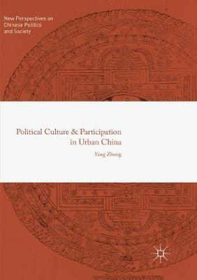 Political Culture and Participation in Urban China - New Perspectives on Chinese Politics and Society (Paperback)