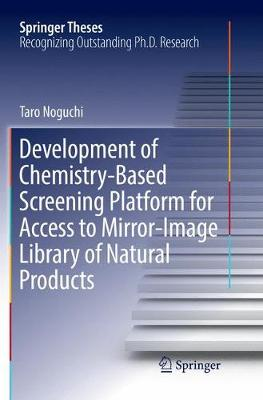 Development of Chemistry-Based Screening Platform for Access to Mirror-Image Library of Natural Products - Springer Theses (Paperback)
