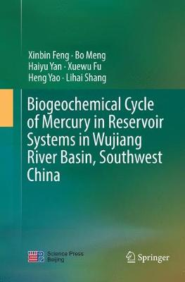 Biogeochemical Cycle of Mercury in Reservoir Systems in Wujiang River Basin, Southwest China (Paperback)