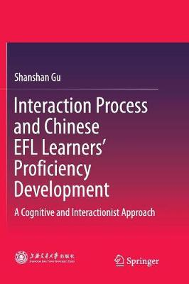 Interaction Process and Chinese EFL Learners' Proficiency Development: A Cognitive and Interactionist Approach (Paperback)