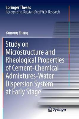 Study on Microstructure and Rheological Properties of Cement-Chemical Admixtures-Water Dispersion System at Early Stage - Springer Theses (Paperback)