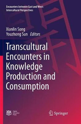 Transcultural Encounters in Knowledge Production and Consumption - Encounters between East and West (Paperback)