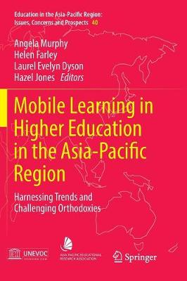 Mobile Learning in Higher Education in the Asia-Pacific Region: Harnessing Trends and Challenging Orthodoxies - Education in the Asia-Pacific Region: Issues, Concerns and Prospects 40 (Paperback)