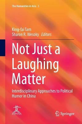 Not Just a Laughing Matter: Interdisciplinary Approaches to Political Humor in China - The Humanities in Asia 5 (Paperback)