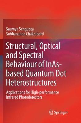 Structural, Optical and Spectral Behaviour of InAs-based Quantum Dot Heterostructures: Applications for High-performance Infrared Photodetectors (Paperback)