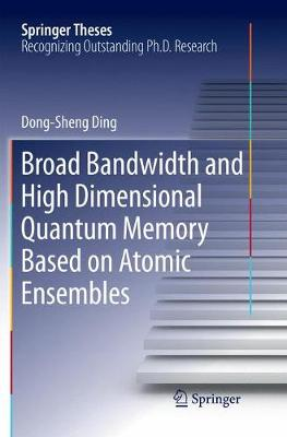 Broad Bandwidth and High Dimensional Quantum Memory Based on Atomic Ensembles - Springer Theses (Paperback)
