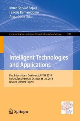Intelligent Technologies and Applications: First International Conference, INTAP 2018, Bahawalpur, Pakistan, October 23-25, 2018, Revised Selected Papers - Communications in Computer and Information Science 932 (Paperback)