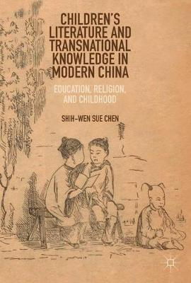 Children's Literature and Transnational Knowledge in Modern China: Education, Religion, and Childhood (Hardback)