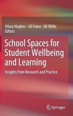 School Spaces for Student Wellbeing and Learning: Insights from Research and Practice (Hardback)