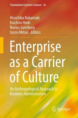 Enterprise as a Carrier of Culture: An Anthropological Approach to Business Administration - Translational Systems Sciences 16 (Hardback)