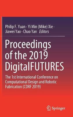 Proceedings of the 2019 DigitalFUTURES: The 1st International Conference on Computational Design and Robotic Fabrication (CDRF 2019) (Hardback)