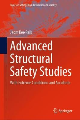 Advanced Structural Safety Studies: with Extreme Conditions and Accidents - Topics in Safety, Risk, Reliability and Quality 37 (Hardback)