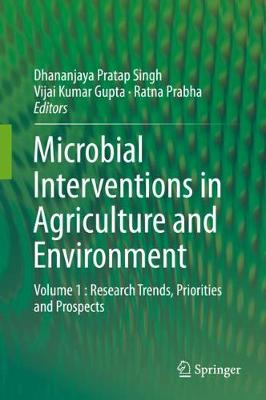 Microbial Interventions in Agriculture and Environment: Volume 1 : Research Trends, Priorities and Prospects (Hardback)