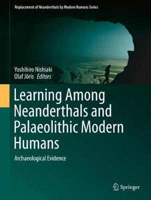 Learning Among Neanderthals and Palaeolithic Modern Humans: Archaeological Evidence - Replacement of Neanderthals by Modern Humans Series (Hardback)
