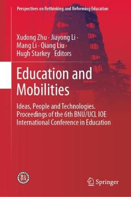 Education and Mobilities: Ideas, People and Technologies. Proceedings of the 6th BNU/UCL IOE International Conference in Education - Perspectives on Rethinking and Reforming Education (Hardback)