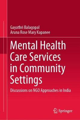 Mental Health Care Services in Community Settings: Discussions on NGO Approaches in India (Hardback)