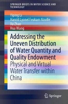 Addressing the Uneven Distribution of Water Quantity and Quality Endowment: Physical and Virtual Water Transfer within China - SpringerBriefs in Water Science and Technology (Paperback)