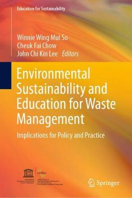 Environmental Sustainability and Education for Waste Management: Implications for Policy and Practice - Education for Sustainability (Hardback)