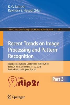 Recent Trends in Image Processing and Pattern Recognition: Second International Conference, RTIP2R 2018, Solapur, India, December 21-22, 2018, Revised Selected Papers, Part III - Communications in Computer and Information Science 1037 (Paperback)