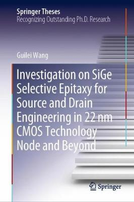 Investigation on SiGe Selective Epitaxy for Source and Drain Engineering in 22 nm CMOS Technology Node and Beyond - Springer Theses (Hardback)